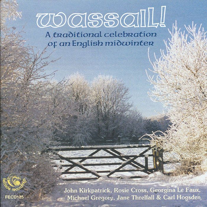 WASSAIL! – A Traditional Celebration Of An English Midwinter