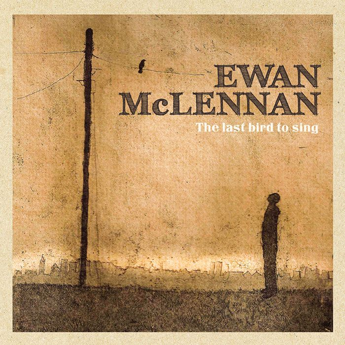 EWAN McLENNAN – THE LAST BIRD TO SING