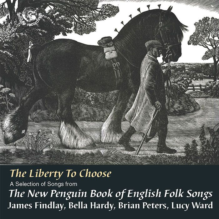 JAMES FINDLAY, BELLA HARDY, BRIAN PETERS, LUCY WARD – THE LIBERTY TO CHOOSE – A SELECTION OF SONGS FROM THE NEW PENGUIN BOOK OF ENGLISH FOLK SONGS