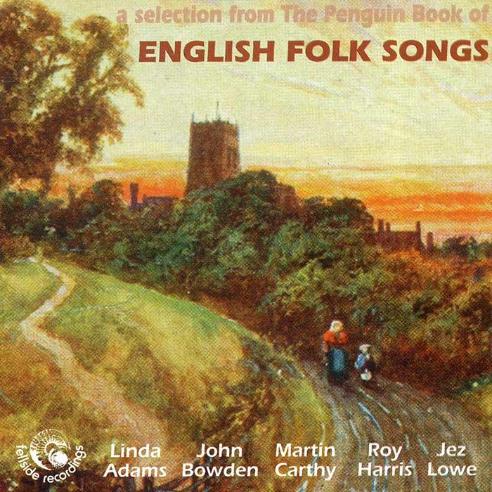 LINDA ADAMS, JOHN BOWDEN, MARTIN CARTHY, ROY HARRIS, JEZ LOWE – A SELECTION FROM THE PENGUIN BOOK OF ENGLISH FOLK SONGS