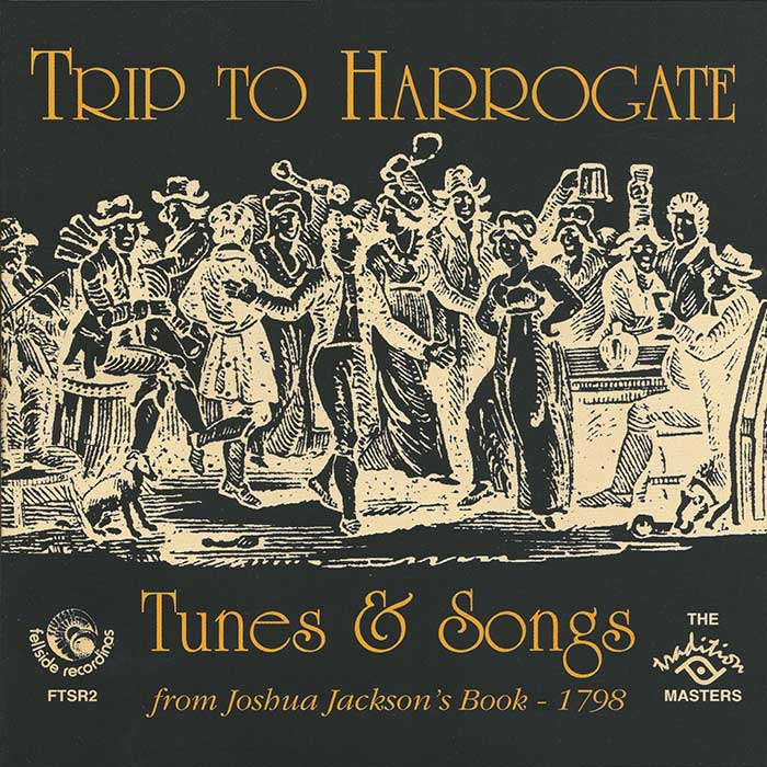 TRIP TO HARROGATE – TUNES & SONGS FROM JOSHUA JACKSON'S BOOK – 1798