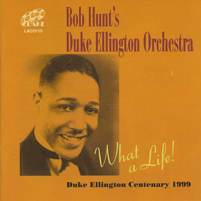 BOB HUNT'S DUKE ELLINGTON ORCHESTRA – WHAT A LIFE