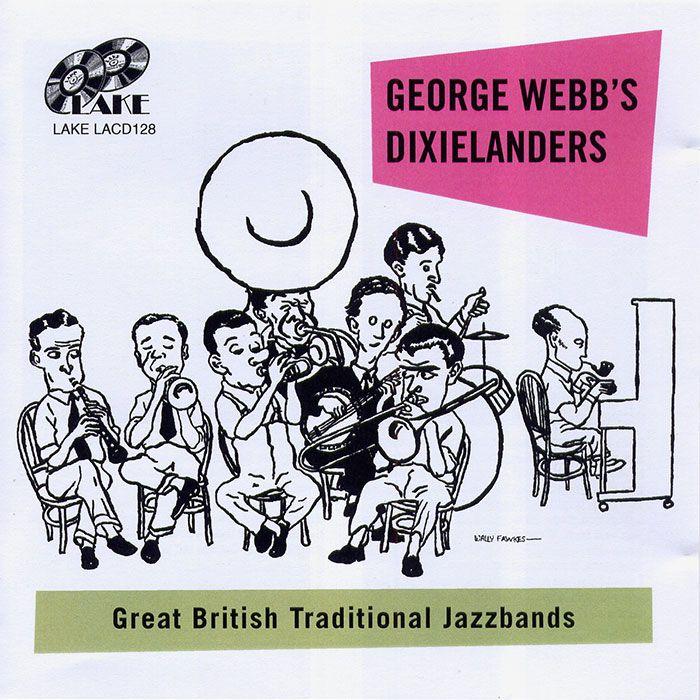 GEORGE WEBB'S DIXIELANDERS – GEORGE WEBB'S DIXIELANDERS 1945 – 1947