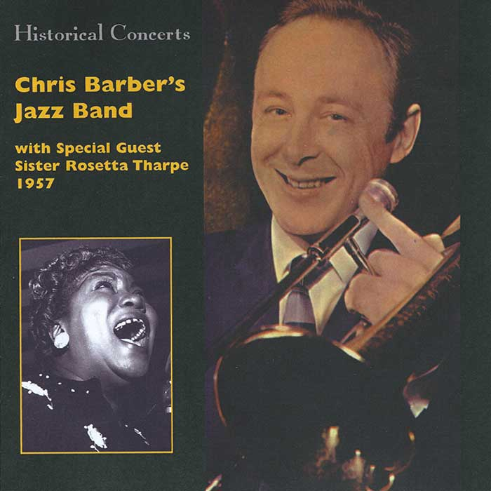 CHRIS BARBER'S JAZZ BAND With Special Guest SISTER ROSETTA THARPE – 1957 – HISTORICAL CONCERTS