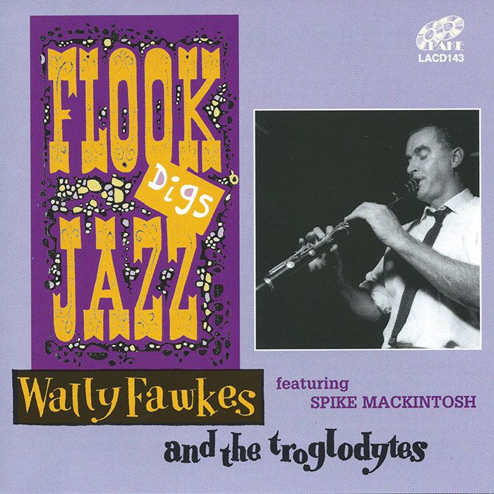 WALLY FAWKES & HIS TROGLODYTES Featuring SPIKE MACKINTOSH – FLOOK DIGS JAZZ