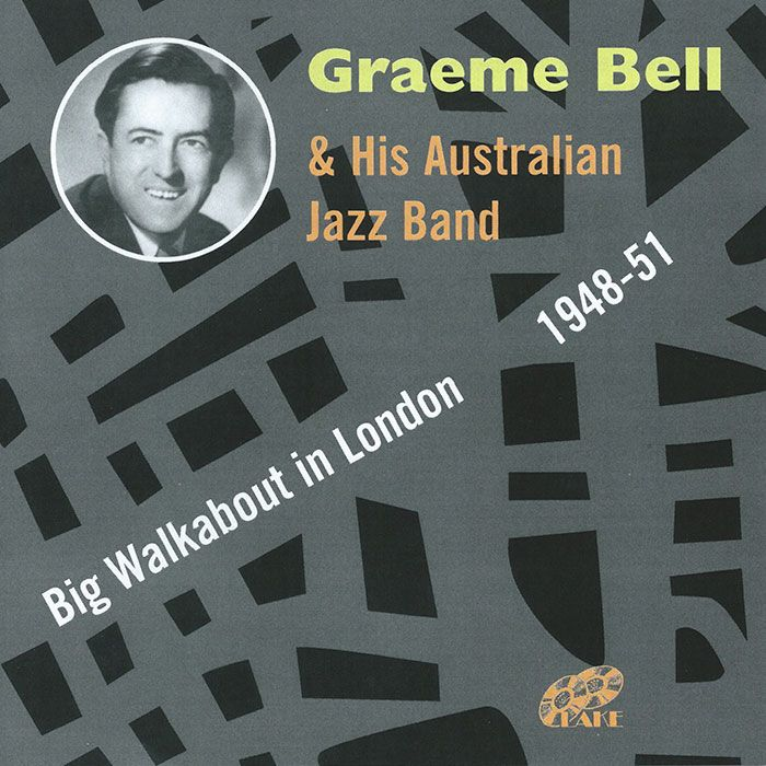 GRAEME BELL & HIS AUSTRALIAN JAZZ BAND – BIG WALKABOUT IN LONDON 1948-51