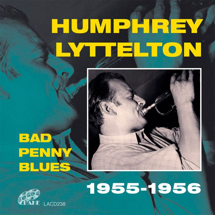 HUMPHREY LYTTELTON – BAD PENNY BLUES 1955-1956