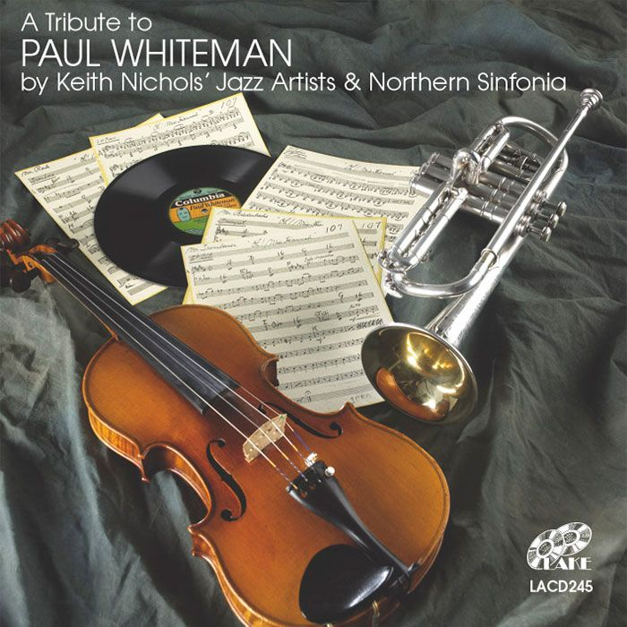 KEITH NICHOLS' JAZZ ARTISTS & NORTHERN SINFONIA – A TRIBUTE TO PAUL WHITEMAN