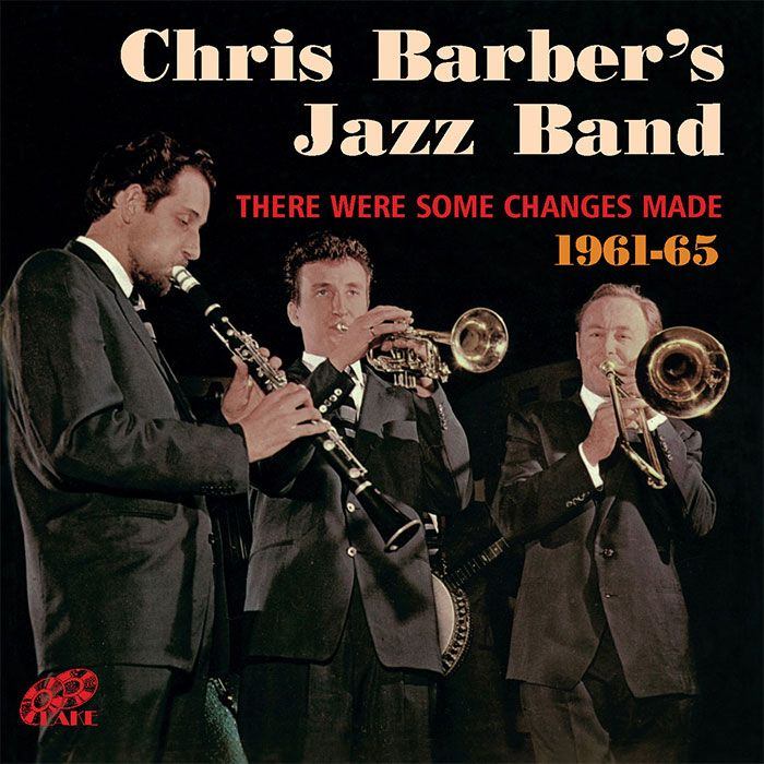 CHRIS BARBER'S JAZZ BAND – THERE WERE SOME CHANGES MADE (1961-65)