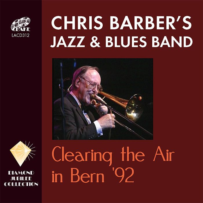 CHRIS BARBER'S JAZZ & BLUES BAND – CLEARING THE AIR IN BERN '92