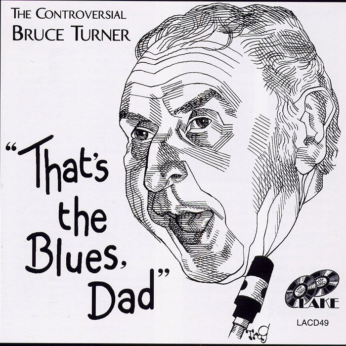 THE CONTROVERSIAL BRUCE TURNER – THAT'S THE BLUES, DAD
