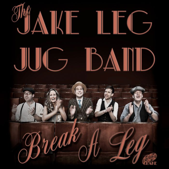 THE JAKE LEG JUG BAND – BREAK A LEG